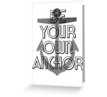 Be Your Own Anchor Greeting Card