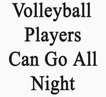 Volleyball Players Can Go All Night  by supernova23