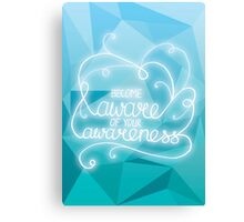 Become aware of your awareness Canvas Print