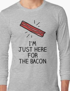 I'm just here for the bacon Long Sleeve T-Shirt