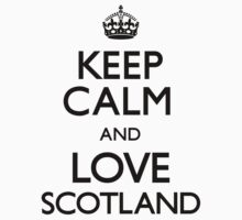 Keep Calm And Love Scotland by CarryOn