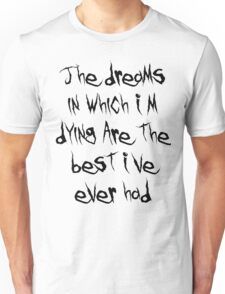 The Dreams in Which I'm Dying... Unisex T-Shirt