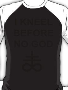 I Kneel Before No God T-Shirt