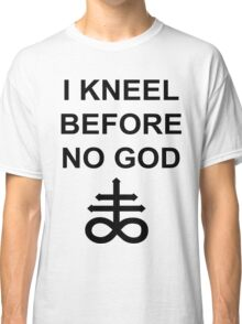 I Kneel Before No God Classic T-Shirt