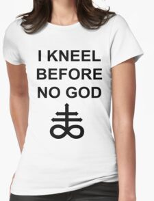 I Kneel Before No God Womens Fitted T-Shirt