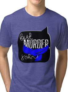 But Murder, John! Tri-blend T-Shirt