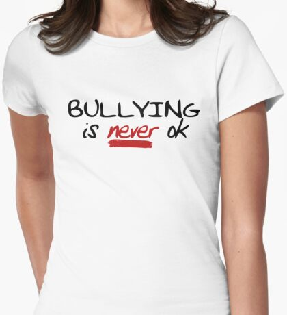 Bullying is never ok Womens Fitted T-Shirt