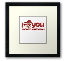 I love you more than BACON Framed Print