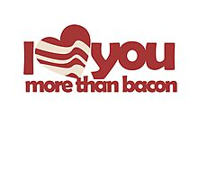 I love you more than BACON Photographic Print