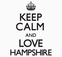 Keep Calm And Love Hampshire by CarryOn