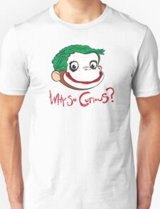 Why So Curious? T-Shirt