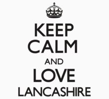 Keep Calm And Love Lancashire by CarryOn