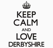 Keep Calm And Love Derbyshire by CarryOn
