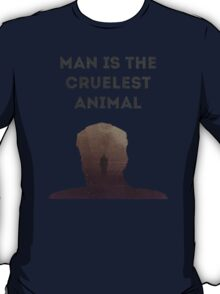 Man is the cruelest animal T-Shirt