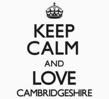 Keep Calm And Love Cambridgeshire by CarryOn