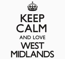 Keep Calm And Love West Midlands by CarryOn
