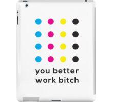 You Better Work Bitch! II iPad Case/Skin