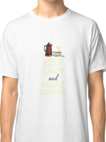 Keep Calm and Make Coffee Classic T-Shirt