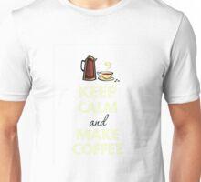 Keep Calm and Make Coffee Unisex T-Shirt