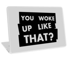 You Woke Up Like That? Laptop Skin