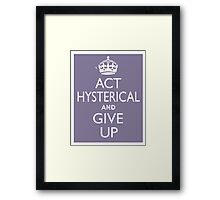 Act Hysterical and Give Up Framed Print