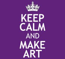 KEEP CALM AND MAKE ART by red addiction