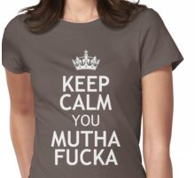 KEEP CALM YOU MUTHA FUCKA Womens Fitted T-Shirt