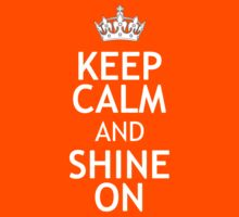 KEEP CALM AND SHINE ON by red addiction