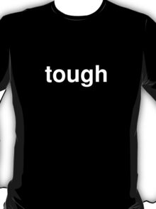 tough T-Shirt
