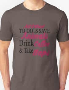 All I want To Do Is Save Animals Drink Coffee And Take Naps T-Shirts & Hoodies T-Shirt