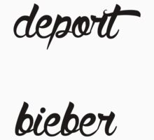 Deport Bieber by latersbaby
