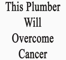 This Plumber Will Overcome Cancer  by supernova23