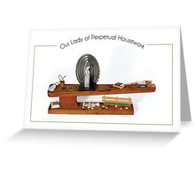 Our Lady of Perpetual Housework by Elaine Luther Greeting Card