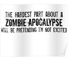 The Hardest Part About A Zombie Apocalypse Poster