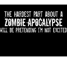 The Hardest Part About A Zombie Apocalypse Photographic Print