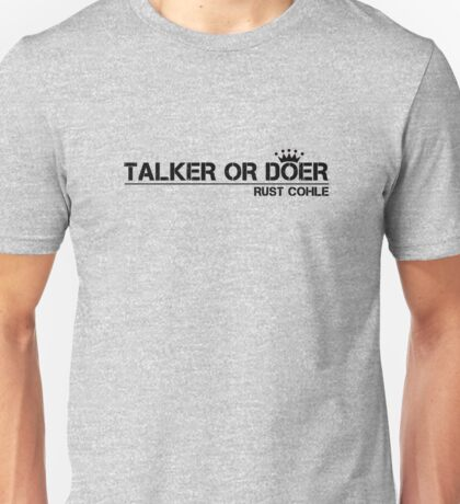 True Detective Talker Or Doer 2 Unisex T-Shirt