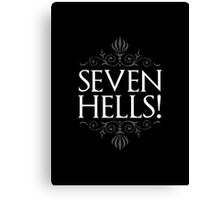 Seven Hells! (GAME OF THRONES) Canvas Print
