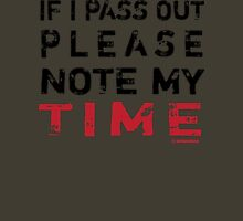 If I Pass Out Please Note My Time V.2 Unisex T-Shirt