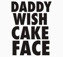 DADDY WISH CAKE FACE (Black) by JordanRhysZubi