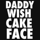DADDY WISH CAKE FACE (White) by JordanRhysZubi