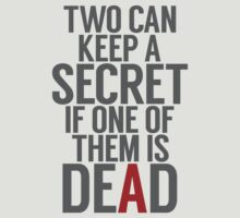 Two Can Keep A Secret And One Of Them Is Dead! by TheMoultonator
