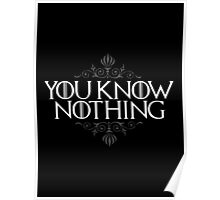 You Know Nothing (GAME OF THRONES) Poster