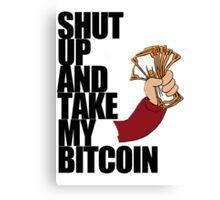 Shut Up & Take My Bitcoin Canvas Print