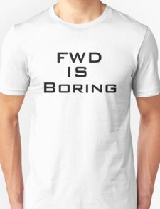 FWD is BORING T-Shirt