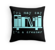 You may say I'm a dreamer... Throw Pillow
