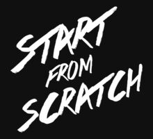 Start From Scratch by mikedebisco