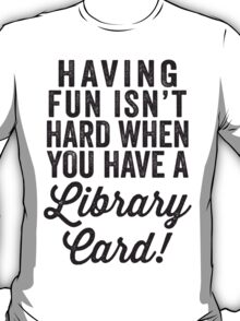 Having Fun Isn't Hard T-Shirt