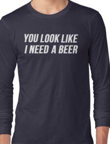 I Need A Beer Long Sleeve T-Shirt