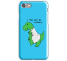 Trex Can't Do Medicine iPhone Case/Skin