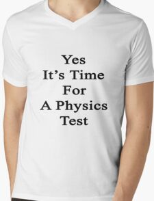 Yes It's Time For A Physics Test  Mens V-Neck T-Shirt